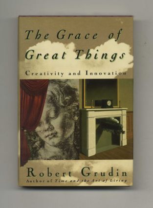 The Grace of Great Things: Creativity and Innovation -1st Edition/1st Printing