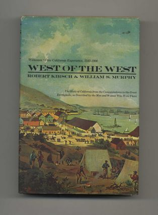 West of the West, Witnesses to the California Experience, 1542-1906: the Story of California from...