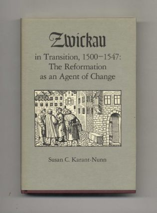 Zwickau in Transition, 1500-1547: the Reformation As an Agent of Change -1st Edition/1st Printing