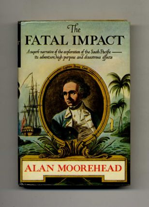 The Fatal Impact: an Account of the Invasion of the South Pacific, 1767-1840. Alan Moorehead