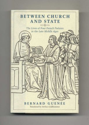 Between Church and State: the Lives of Four French Prelates in the Late Middle Ages -1st US...