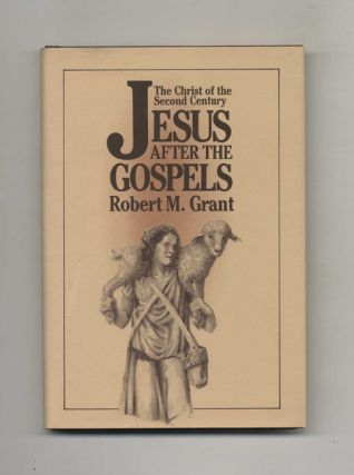 Jesus after the Gospels: the Christ of the Second Century -1st Edition/1st Printing