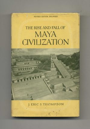 The Rise and Fall of Maya Civilization. J. Eric S. Thompson