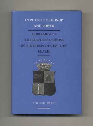 In Pursuit of Honor and Power: Noblemen of the Southern Cross in Nineteehth-Century Brazil -1st...