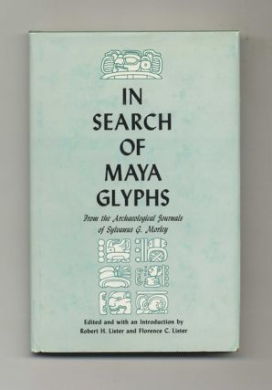 In Search of Maya Glyphs: from the Archaeological Journals of Sylvanus G. Morley. Robert H. Lister, Florence C. Lister.