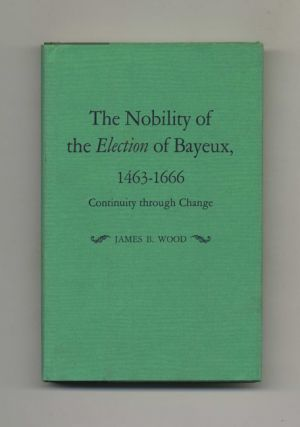 The Nobility of the Election of Bayeux, 1463-1666: Continuity through Change -1st Edition/1st...