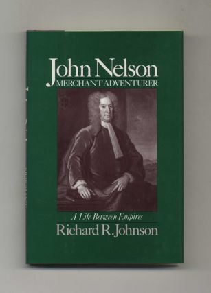 John Nelson: Merchant Adventurer, a Life between Empires -1st Edition/1st Printing