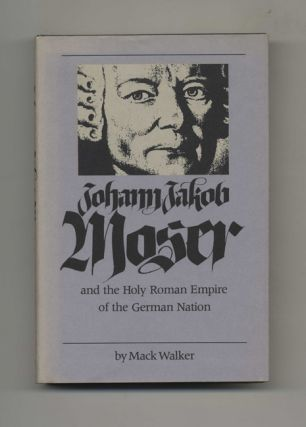Johann Jakob Moser and the Holy Roman Empire of the German Nation -1st Edition/1st Printing