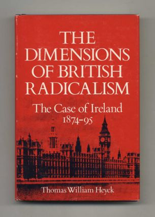 The Dimensions of British Radicalism: The Case of Ireland 1874-95 -1st Edition/1st Printing