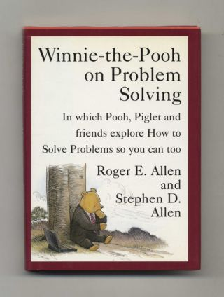 Winnie The Pooh On Problem Solving: In Which Pooh, Piglet, And Friends Explore How To Solve Problems, So You Can Too -1st Edition/1st Printing. Roger E. Allen, Stephen D. Allen.