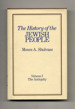 The History of the Jewish People: the Antiquity. Moses A. Shulvass