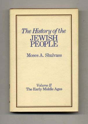The History of the Jewish People: The Early Middle Ages. Moses A. Shulvass
