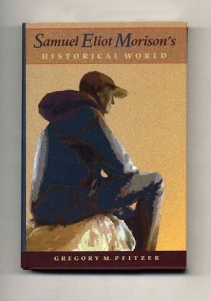 Samuel Eliot Morison's Historical World: in Quest of a New Parkman -1st Edition/1st Printing