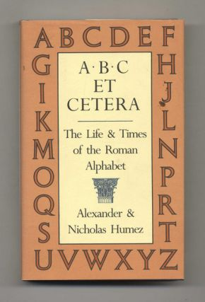 A, B, C, Et Cetera: The Life & Timesof the Roman Alphabet -1st Edition/1st Printing