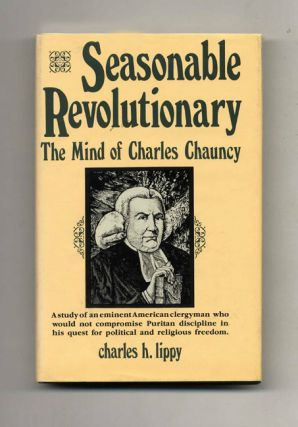 Seasonable Revolutionary: the Mind of Charles Chauncy -1st Edition/1st Printing