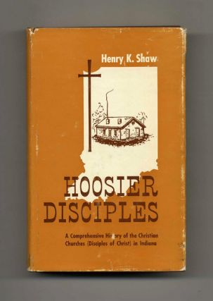 Hoosier Disciples: a Comprehensive History of the Christian Churches (Disciples of Christ) in...
