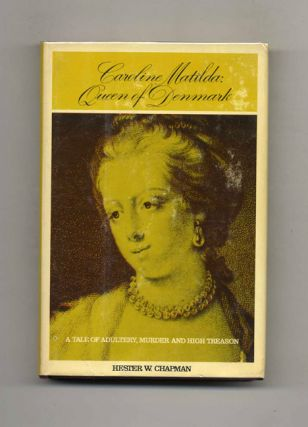 Caroline Matilda, Queen of Denmark -1st US Edition/1st Printing