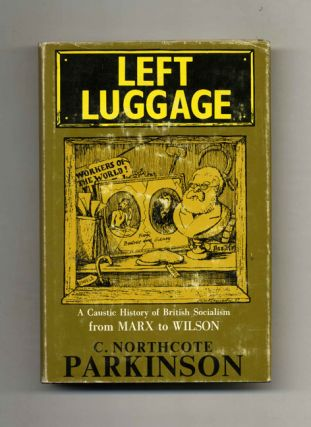 Left Luggage: a Caustic History of British Socialism from Marx to Wilson -1st Edition/1st Printing