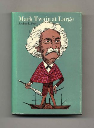 Mark Twain At Large. Arthur L. Scott.