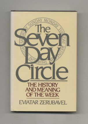 The Seven Day Circle: the History and Meaning of the Week -1st Edition/ 1st Printing. Eviatar...