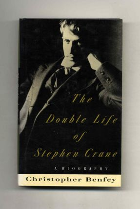 The Double Life of Stephen Crane -1st Edition/ 1st Printing. Christopher Benfey