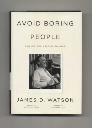 Avoid Boring People: Lessons from a Life in Science. James D. Watson