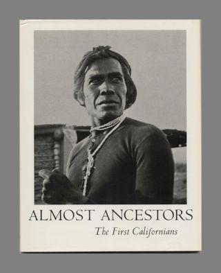 Almost Ancestors: The First Californians. Theodora Kroeber, Robert F. Heizer