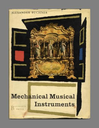 Mechanical Musical Instruments. Dr. Alexander Buchner