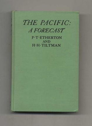 The Pacific: A Forecast -1st Edition/1st Printing. Lieutenant-Colonel P. T. Etherton, H. Hessell...