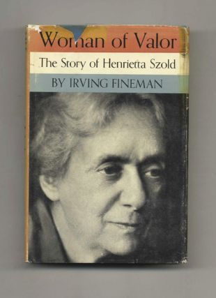 Woman of Valor: The Life of Henrietta Szold, 1860-1945. Irving Fineman