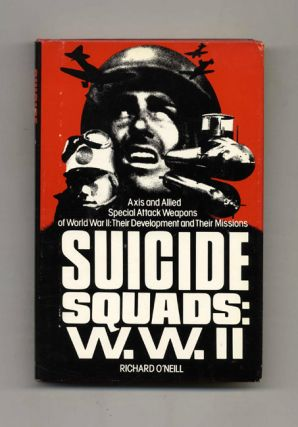 Suicide Squads: W. W. II, Axis and Allied Special Attack Weapons of World War II: Their Development and Their Missions -1st US Edition/1st Printing. Richard O'Neill.