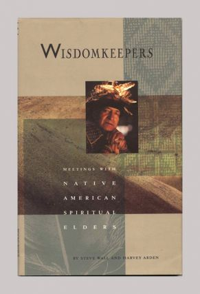 Wisdomkeepers: Meetings with Native American Spiritual Elders. Harvey Arden, Steve Wall