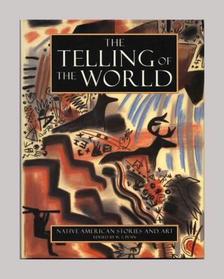 The Telling of the World: Navtive American Stories and Art -1st Edition/1st Printing