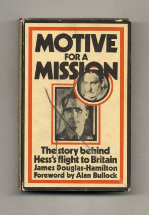 Motive for a Mission: The Story Behind Hess's Flight to Britain. James Douglas-Hamilton