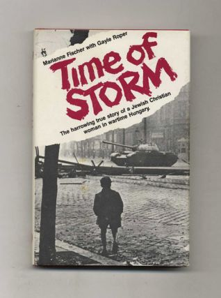 Time Of Storm: The Harrowing True Story Of A Jewish Christian Woman In Wartime Hungary - 1st Edition/1st Printing. Marianne Fischer, Gayle Roper.