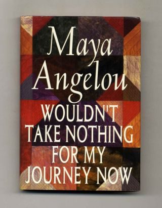 Wouldn't Take Nothing For My Journey Now - 1st Edition/1st Printing. Maya Angelou