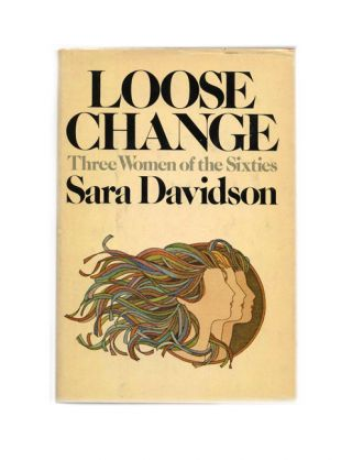 Loose Change: Three Women of the Sixties - 1st Edition/1st Printing