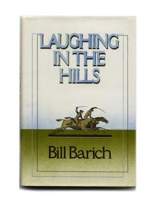 Laughing in the Hills - 1st Edition/1st Printing. Bill Barich