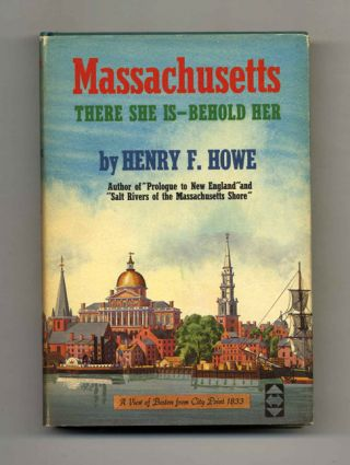 Massachusetts: There She Is--Behold Her - 1st Edition/1st Printing. Henry F. Howe